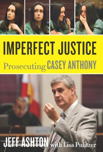 Imperfect Justice: Prosecuting Casey Anthony 9780062125323