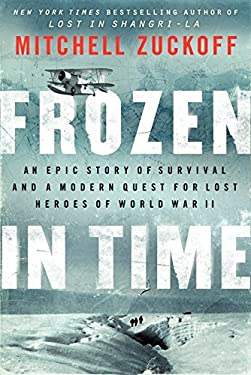 Frozen in Time: An Epic Story of Survival and a Modern Quest for Lost Heroes of World War II 9780062133434