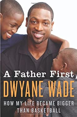 A Father First: How My Life Became Bigger Than Basketball 9780062136152