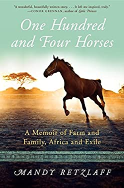 One Hundred and Four Horses : A Memoir of Farm and Family, Africa and Exile