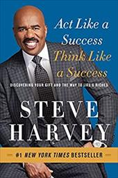 Act Like a Success, Think Like a Success: Discovering Your Gift and the Way to Life's Riches 22657754