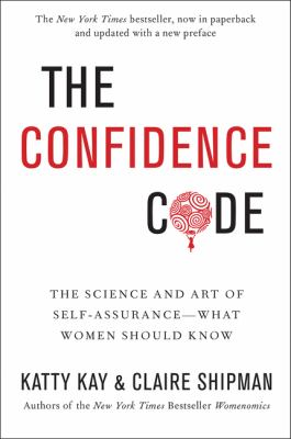 Confidence Code : The Science and Art of Self-Assurance - What Women Should Know