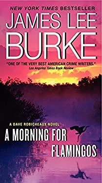 Morning for Flamingos : A Dave Robicheaux Novel