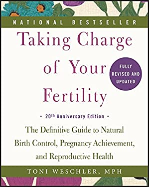 Taking Charge of Your Fertility, 20th Anniversary Edition: The Definitive Guide to Natural Birth Control, Pregnancy Achievement, and Reproductive Heal
