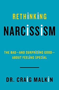 Rethinking Narcissism: The Bad-and Surprising Good-About Feeling Special