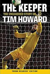 The Keeper: The Unguarded Story of Tim Howard Young Readers' Edition 22753080