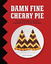 Damn Fine Cherry Pie: And Other Recipes from TV's Twin Peaks 23394984