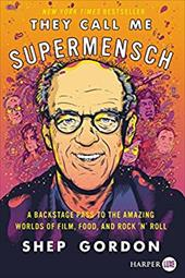 They Call Me Supermensch: A Backstage Pass to the Amazing Worlds of Film, Food, and Rock'n'Roll 23857757