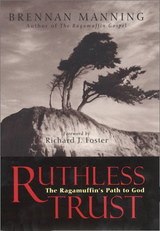 Ruthless Trust : The Ragamuffin's Path to God