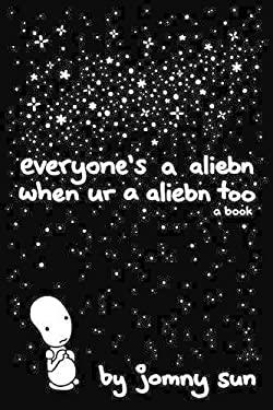 Everyone's a Aliebn When Ur a Aliebn Too: A Book as book, audiobook or ebook.