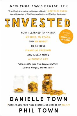 Invested: How I Learned to Master My Mind, My Fears, and My Money to Achieve Financial Freedom and Live a More Authentic Life (with a Little Help from