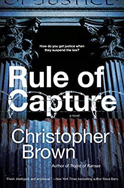 Rule of Capture: A Novel (Tropic of Kansas)