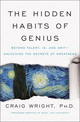 The Hidden Habits of Genius: Beyond Talent, IQ, and GritUnlocking the Secrets of Greatness