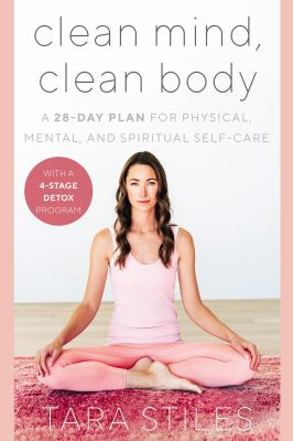 Clean Mind, Clean Body: A 28-Day Plan for Physical, Mental, and Spiritual Self-Care