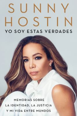 I Am These Truths \ Yo soy estas verdades (Spanish edition): Memorias sobre la identidad, la justicia y mi vida entre mundos