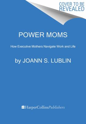 Power Moms: How Executive Mothers Navigate Work and Life
