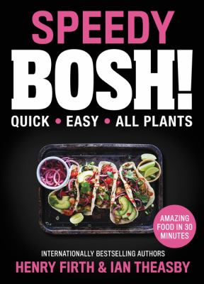 Speedy BOSH!: Quick. Easy. All Plants.