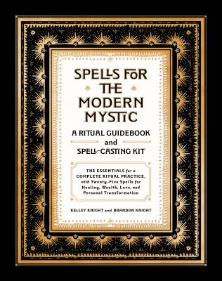 Spells for the Modern Mystic: A Ritual Guidebook and Spell-Casting Kit