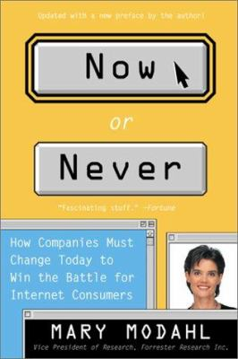 Now or Never: How Companies Must Change Today to Win the Battle for Internet Consumers