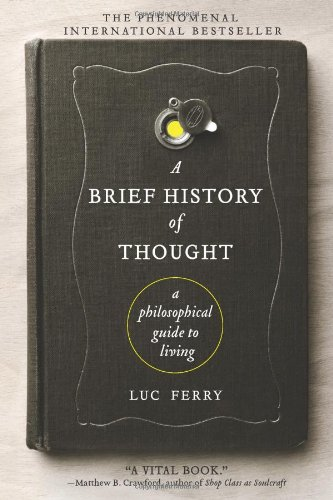A Brief History of Thought: A Philosophical Guide to Living 9780062074249