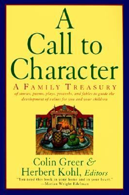 A Call to Character: A Family Treasury of Stories, Poems, Plays, Proverbs, and Fables to Guide the Development of Values for You and Your..