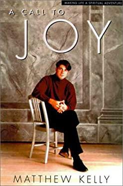 A Call to Joy: Making Life a Spiritual Adventure