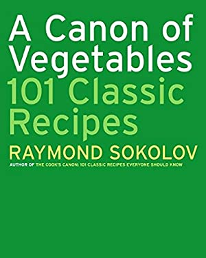 A Canon of Vegetables: 101 Classic Recipes 9780060725822