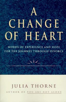 A Change of Heart: Words of Experience and Hope for the Journey Through Divorce