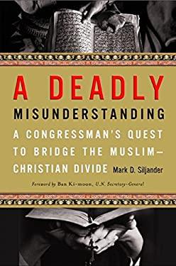 A Deadly Misunderstanding: A Congressman's Quest to Bridge the Muslim-Christian Divide 9780061438288
