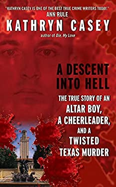 A Descent Into Hell: The True Story of an Altar Boy, a Cheerleader, and a Twisted Texas Murder 9780061230875