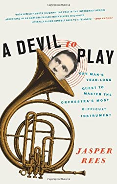 A Devil to Play: One Man's Year-Long Quest to Master the Orchestra's Most Difficult Instrument 9780061626616
