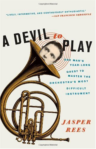 A Devil to Play: One Man's Year-Long Quest to Master the Orchestra's Most Difficult Instrument 9780061626623