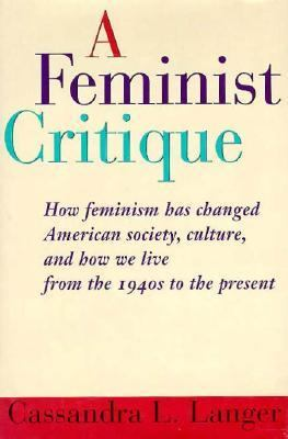 A Feminist Critique: How Feminism Has Changed American Society, Culture, and How We Live from the 1940's to the Present