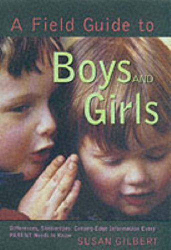 A Field Guide to Boys and Girls: Differences, Similarities: Cutting Edge Information Every Parent Needs to Know