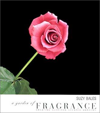 A Garden of Fragrance: Creating Glorious Scented Gardens