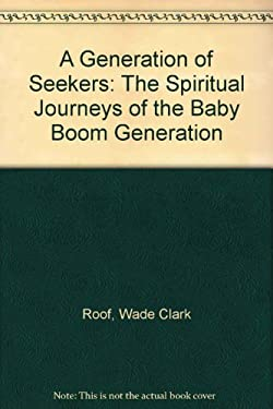 A Generation of Seekers: The Spiritual Journeys of the Baby Boom Generation