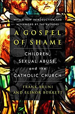 A Gospel of Shame: Children, Sexual Abuse, and the Catholic Church 9780060522322