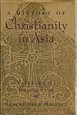 A History of Christianity in Asia: Volume I: Beginnings to 1500