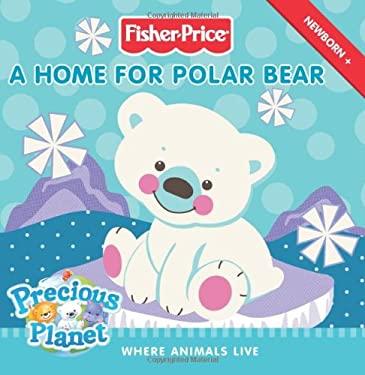 A Home for Polar Bear: Where Animals Live