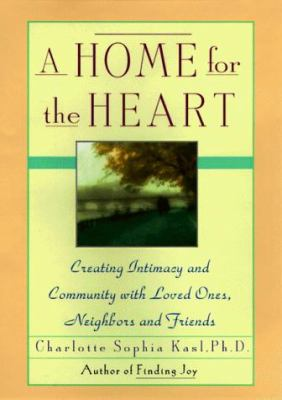 A Home for the Heart: Creating Intimacy and Community with Loved Ones, Neighbors, and Friends