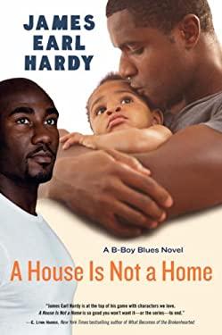 A House Is Not a Home: A B-Boy Blues Novel 9780060936600