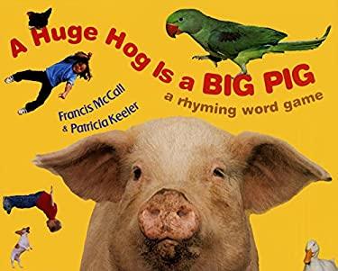 A Huge Hog Is a Big Pig: A Rhyming Word Game