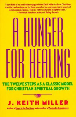 A Hunger for Healing: The Twelve Steps as a Classic Model for Christian Spiritual Growth 9780060657673