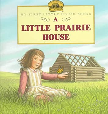 A Little Prairie House: Adapted from the Little House Books by Laura Ingalls Wilder