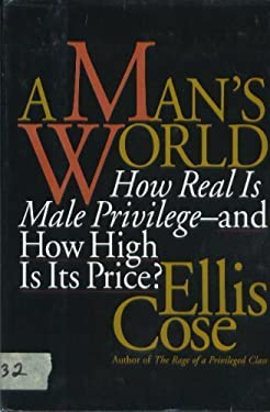A Man's World: How Real is Male Privilege--And How High is Its Price? 9780060172060