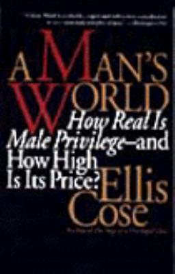 A Man's World: How Real is Male Privilege: And How High is Its Price?