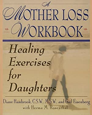 A Mother Loss Workbook: Healing Exercises for Daughters