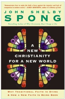 A New Christianity for a New World: Why Traditional Faith Is Dying & How a New Faith Is Being Born 9780060670634
