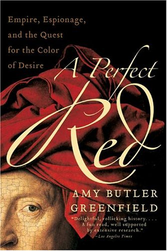 A Perfect Red: Empire, Espionage, and the Quest for the Color of Desire 9780060522766