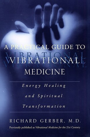 A Practical Guide to Vibrational Medicine: Energy Healing and Spiritual Transformation 9780060959371